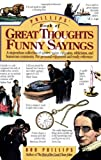 Phillips' Book of Great Thoughts Funny Sayings: A  Stupendous Collection of Quotes, Quips, Epigrams, Witticisms, and Humor...