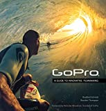 GoPro: A Guide to Innovative Filmmaking [covers the HERO4 and all GoPro cameras]