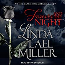 Forever and the Night: Black Rose Chronicles, Book 1 Audiobook by Linda Lael Miller Narrated by Cris Dukehart