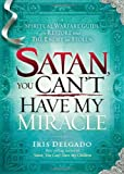img - for Satan, You Can't Have My Miracle: A Spiritual Warfare Guide to Restore What the Enemy has Stolen book / textbook / text book