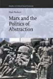 Marx and the Politics of Abstraction (Studies in Critical Social Sciences)