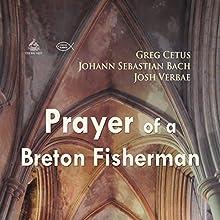 Prayer of a Breton Fisherman Discours Auteur(s) : Johann Sebastian Bach, Greg Cetus Narrateur(s) : Josh Verbae