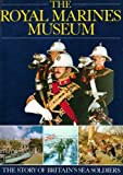 The Royal Marines Museum: The Story of Britains Sea Soldiers