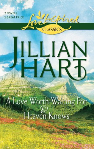 A Love Worth Waiting For and Heaven Knows: A Love Worth Waiting For\Heaven Knows (Love Inspired Classics)