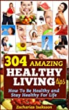img - for 304 Amazing Healthy Living Tips - How To Be Healthy and Stay Healthy For Life book / textbook / text book