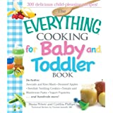 The Everything Cooking For Baby And Toddler Book: 300 Delicious, Easy Recipes to Get Your Child Off to a Healthy Start ~ Shana Priwer