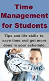 img - for Time Management for Students - tips and life skills to save time and get more done in your schedule. book / textbook / text book