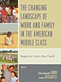 img - for The Changing Landscape of Work and Family in the American Middle Class: Reports from the Field book / textbook / text book