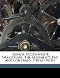 img - for Francis Bacon wrote Shakespeare. The arguments pro and con frankly dealt with book / textbook / text book