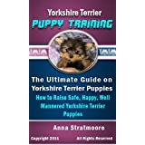 Yorkshire Terrier Puppy Training: The Ultimate Guide on Yorkshire Terrier Puppies, How to Raise Safe, Happy, Well Mannered Yorkshire Terrier Puppies ~ Anna Stratmoore
