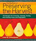 The Big Book of Preserving the Harvest: 150 Recipes for Freezing, Canning, Drying and Pickling Fruits and Vegetables (1580174582) by Costenbader, Carol W.