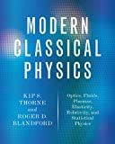 Modern Classical Physics: Optics, Fluids, Plasmas, Elasticity, Relativity, and Statistical Physics (0691159025) by Thorne, Kip S.