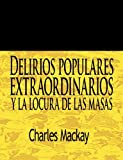 Delirios Populares Extraordinarios y La Locura de Las Masas / Extraordinary Popular Delusions and the Madness of Crowds (Spanish Edition)