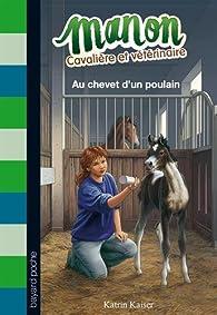 Manon cavalière et vétérinaire Tome 5 Manon cavalière et vétérinaire, tome 5 : Au chevet d'un poulain  par Katrin Kaiser
