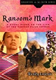 Ransoms Mark: A Story Based on the Life of the Pioneer Olive Oatman (Daughters of the Faith Series)