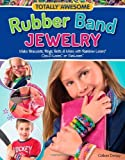 Totally Awesome Rubber Band Jewelry: Make Bracelets, Rings, Belts & More with Rainbow Loom(R), Cra-Z-Loom(TM), or FunLoom(TM) by Dorsey, Colleen (2013) Paperback