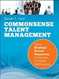 img - for Common Sense Talent Management: Using Strategic Human Resources to Improve Company Performance book / textbook / text book