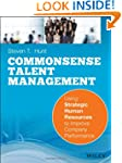 Common Sense Talent Management: Using...