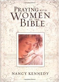 Praying with Women of the Bible: Nancy Kennedy: 9780310252221: Amazon.com: Books