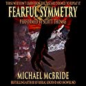 Fearful Symmetry: A Thriller (       UNABRIDGED) by Michael McBride Narrated by Scott Thomas