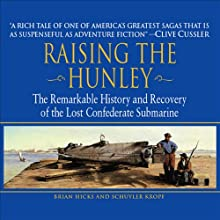 Raising the Hunley: The Remarkable History and Recovery of the Lost Confederate Submarine | Livre audio Auteur(s) : Brian Hicks, Schuyler Kropf Narrateur(s) : Harry Chase