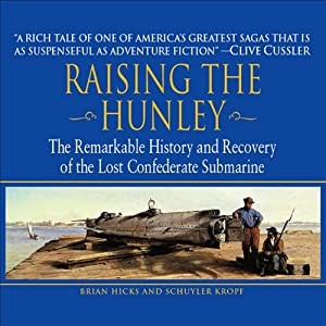 Raising the Hunley: The Remarkable History and Recovery of the Lost Confederate Submarine | [Brian Hicks, Schuyler Kropf]