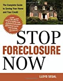 Stop Foreclosure Now: The Complete Guide to Saving Your Home and Your Credit