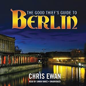 The Good Thief's Guide to Berlin: The Good Thief's Guides, Book 5 | [Chris Ewan]