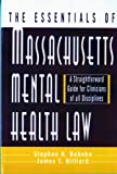 The Essentials of Massachusetts Mental Health Law: A Straightforward Guide for Clinicians of All Disciplines (The Essentials of Series)