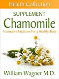 The Chamomile Supplement: Alternative Medicine for a Healthy Body (Health Collection)