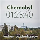 Chernobyl 01:23:40: The Incredible True Story of the World's Worst Nuclear Disaster Hörbuch von Andrew Leatherbarrow Gesprochen von: Michael Page