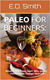 img - for Paleo For Beginners: What Is The Paleo Diet? Why Eating Paleo Could Change Your Life... book / textbook / text book