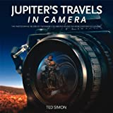 Ted Simon Jupiter's Travels in Camera: The photographic record of Ted Simon's celebrated round-the-world motorcycle journey