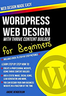Web Design: How to build a website from scratch for beginners: WordPress Webdesign for beginners Includes over 75 step by step pictures (Word Press, Web Design, WordPress Websites, Web Development )