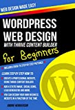 """WordPress Web Design using Thrive Content Builder Make Your Own Business Website Today  Bonus: Includes a   """"ASK A QUESTION""""  section  Are you a Newbie when it comes to designing websites?  Are you looking for a great book that walks you thro..."""