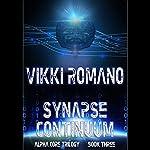 Synapse Continuum: Alpha Core Trilogy, Book 3   Vikki Romano