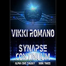 Synapse Continuum: Alpha Core Trilogy, Book 3 Audiobook by Vikki Romano Narrated by Shawn Compton