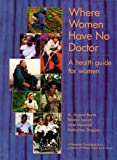 img - for By A. August Burns - Where Women Have No Doctor: A Health Guide for Women: 1st (first) Edition book / textbook / text book
