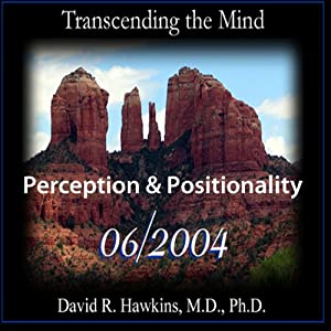Transcending the Mind Series (Perception & Positionality) | [David R. Hawkins, M.D.]