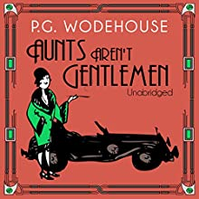 Aunts Aren't Gentlemen (Unabridged) Audiobook by P. G. Wodehouse Narrated by Jonathan Cecil