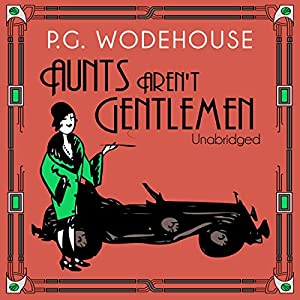 Aunts Aren't Gentlemen (Unabridged) Audiobook