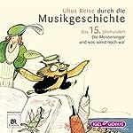 Uhus Reise durch die Musikgeschichte - Das 15. Jahrhundert: Die Meistersinger und was sonst noch war | Leonhard Huber