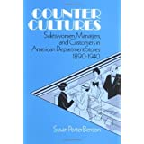 Counter Cultures: Saleswomen, Managers, and Customers in American Department Stores, 1890-1940 (Working Class in American History) ~ Susan Porter Benson