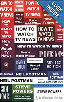 How to Watch TV News: Revised Edition: Neil Postman, Steve Powers