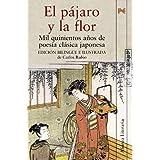 El pájaro y la flor: Mil quinientos años de poesía clásica japonesa (Alianza Literaria)