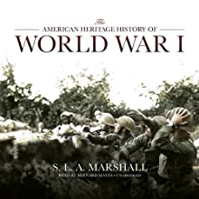 The American Heritage History of World War I | Livre audio Auteur(s) : S. L. A. Marshall Narrateur(s) : Bernard Mayes