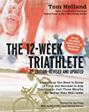 The 12 Week Triathlete, 2nd Edition-Revised and Updated: Everything You Need to Know to Train and Succeed in Any Triathlon in Just Three Months - No Matter Your Skill Level