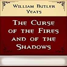 The Curse of the Fires and of the Shadows (Annotated) (       UNABRIDGED) by William Yeats Narrated by Sergey Burdukov