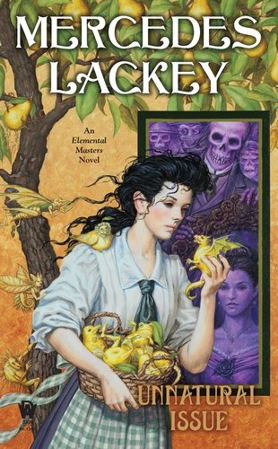 Unnatural Issue: An Elemental Masters Novel (Elemental Masters, Book 6), Mercedes Lackey