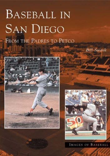baseball-in-san-diego-from-the-padres-to-petco-images-of-baseball-by-bill-swank-2004-05-04